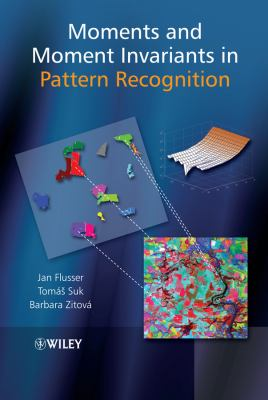 Moments and Moment Invariants in Pattern Recognition 9780470699874