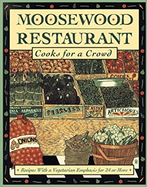 Moosewood Restaurant Cooks for a Crowd: Recipes with a Vegetarian Emphasis for 24 or More 9780471238775