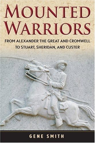 Mounted Warriors: From Alexander the Great and Cromwell to Stuart, Sheridan, and Custer 9780471783329