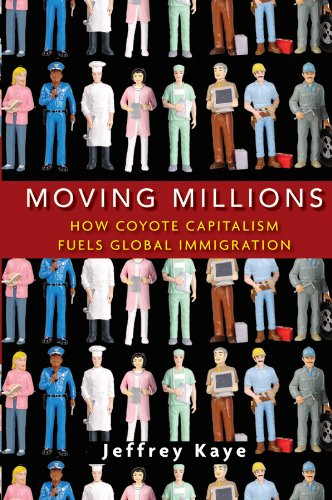Moving Millions: How Coyote Capitalism Fuels Global Immigration 9780470423349