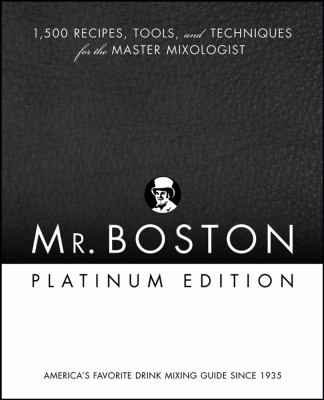 Mr. Boston Platinum Edition: 1,500 Recipes, Tools, and Techniques for the Master Mixologist 9780471973027