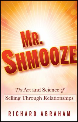 Mr. Shmooze: The Art and Science of Selling Through Relationships 9780470874363