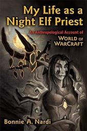 My Life as a Night Elf Priest: An Anthropological Account of World of Warcraft 1586350