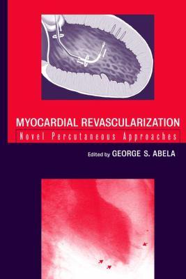 Myocardial Revascularization: Novel Percutaneous Approaches 9780471361664