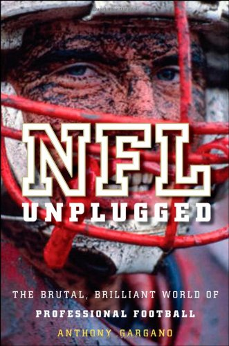 NFL Unplugged: The Brutal, Brilliant World of Professional Football 9780470522837