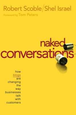 Naked Conversations: How Blogs Are Changing the Way Businesses Talk with Customers 9780471747192