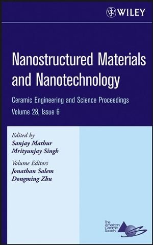 Nanostructured Materials and Nanotechnology: A Collection of Papers Presented at the 31st International Conference on Advanced Ceramics and Composites 9780470196373