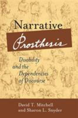 Narrative Prosthesis: Disability and the Dependencies of Discourse 9780472067480