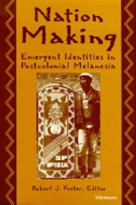 Nation Making: Emergent Identities in Postcolonial Melanesia 9780472084272