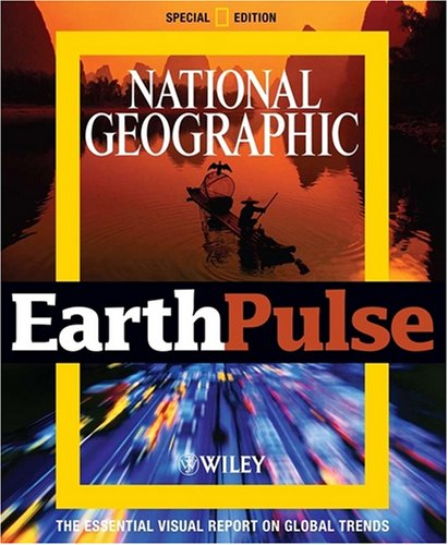 National Geographic EarthPulse: The Essential Visual Report on Global Trends 9780470421918