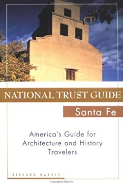 National Trust Guide Santa Fe: America's Guide for Architecture and History Travelers 9780471174431