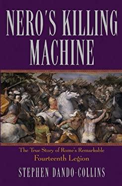 Nero's Killing Machine: The True Story of Rome's Remarkable Fourteenth Legion 9780471675013