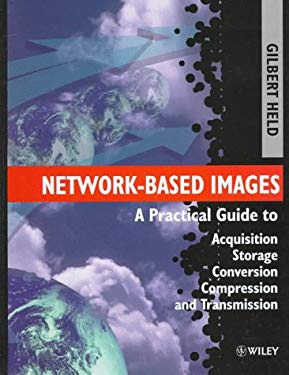 Network-Based Images: A Practical Guide to Acquisition, Storage, Conversion, Compression and Transmission 9780471973577