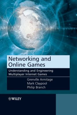 Networking and Online Games: Understanding and Engineering Multiplayer Internet Games 9780470018576