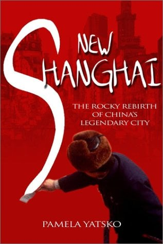 New Shanghai: The Rocky Rebirth of China's Legendary City 9780471843528