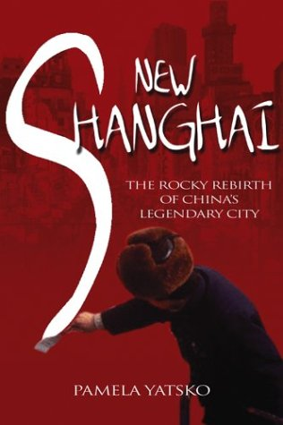 New Shanghai: The Rocky Rebirth of China's Legendary City 9780471479154