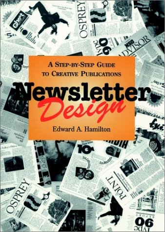 Newsletter Design: A Step-By-Step Guide to Creative Publications 9780471285922