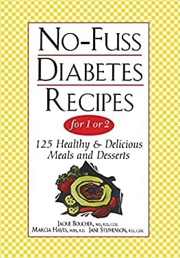 No-Fuss Diabetes Recipes for 1 or 2: 125 Healthy & Delicious Meals and Desserts 9780471347941