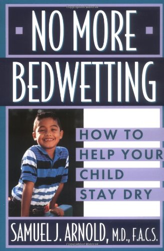 No More Bedwetting: How to Help Your Child Stay Dry 9780471146902
