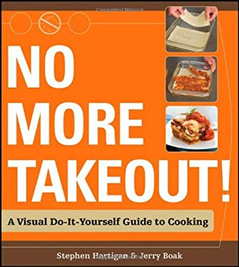 No More Takeout!: A Visual Do-It-Yourself Guide to Cooking 9780470169988