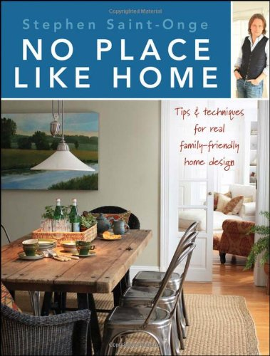 No Place Like Home: Tips & Techniques for Real Family-Friendly Home Design 9780470585771
