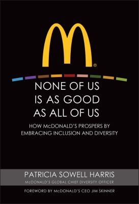 None of Us Is as Good as All of Us: How McDonald's Prospers by Embracing Inclusion and Diversity 9780470499320
