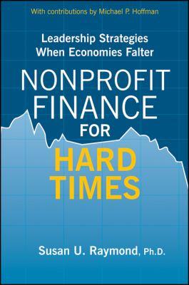 Nonprofit Finance for Hard Times: Leadership Strategies When Economies Falter 9780470490105