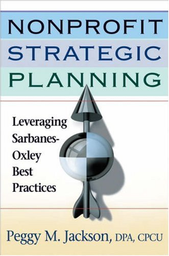 Nonprofit Strategic Planning: Leveraging Sarbanes-Oxley Best Practices 9780470120767