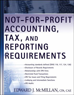 Not-For-Profit Accounting, Tax, and Reporting Requirements 9780471453161