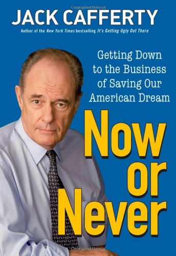Now or Never: Getting Down to the Business of Saving Our American Dream 9780470372302