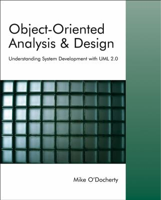 Object-Oriented Analysis and Design: Understanding System Development with UML 2.0 9780470092408