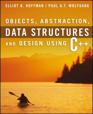 Objects, Abstraction, Data Structures and Design Using C++ 9780471467557