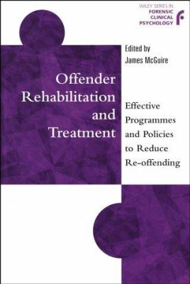 Offender Rehabilitation and Treatment: Effective Programmes and Policies to Reduce Re-Offending 9780471987611