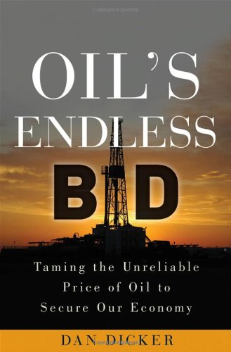 Oil's Endless Bid: Taming the Unreliable Price of Energy to Secure Our Economy 9780470915622