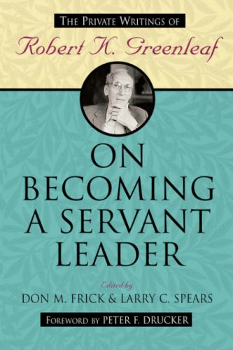 On Becoming a Servant Leader: The Private Writings of Robert K. Greenleaf 9780470422007