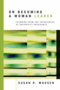 On Becoming a Woman Leader: Learning from the Experiences of University Presidents 9780470197622