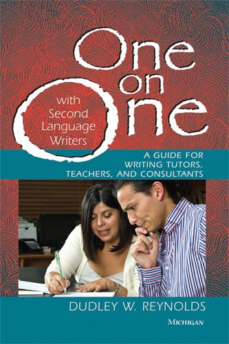 One on One with Second Language Writers: A Guide for Writing Tutors, Teachers, and Consultants 9780472032822