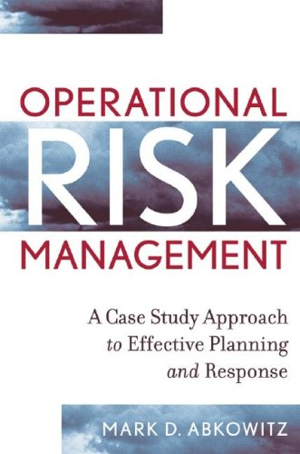 Operational Risk Management: A Case Study Approach to Effective Planning and Response 9780470256985