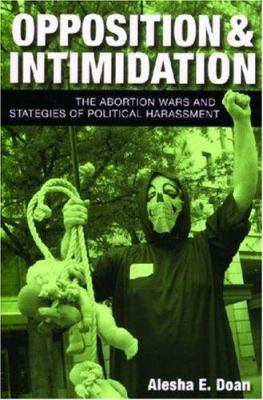 Opposition and Intimidation: The Abortion Wars and Strategies of Political Harassment 9780472069750