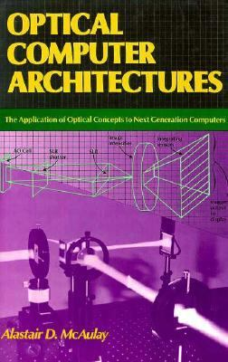 Optical Computer Architectures: The Application of Optical Concepts to Next Generation Computers 9780471632429