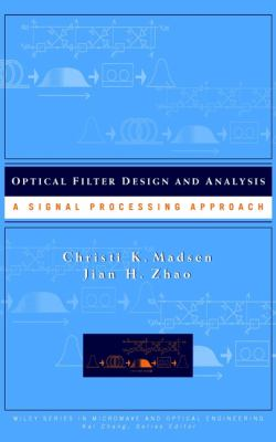 Optical Filter Design and Analysis: A Signal Processing Approach 9780471183730