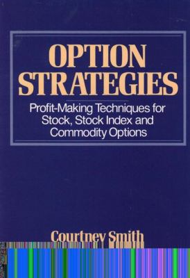 Option Strategies: Profit-Making Techniques for Stock, Stock Index, and Commodity Options 9780471843672