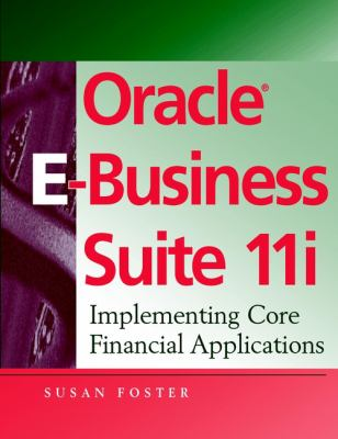 Oracle E Business Suite 11i: Implementing Core Financial Applications 9780471412052