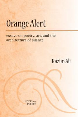 Orange Alert: Essays on Poetry, Art, and the Architecture of Silence 9780472051274