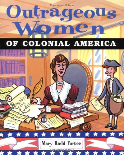 Outrageous Women of Colonial America 9780471382997