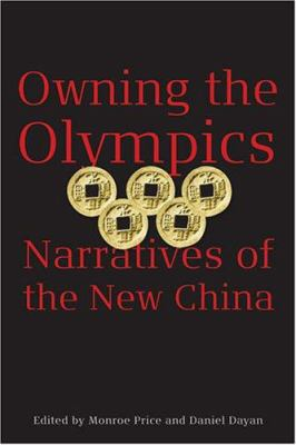 Owning the Olympics: Narratives of the New China 9780472050321