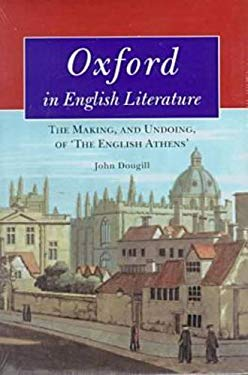 Oxford in English Literature: The Making, and Undoing, of 'The English Athens' 9780472107841
