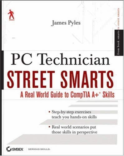 PC Technician Street Smarts: A Real World Guide to CompTIA A+ Skills 9780470084588