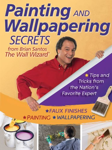 Painting and Wallpapering Secrets from Brian Santos, the Wall Wizard 9780470593608