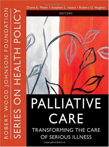 Palliative Care: Transforming the Care of Serious Illness 9780470527177